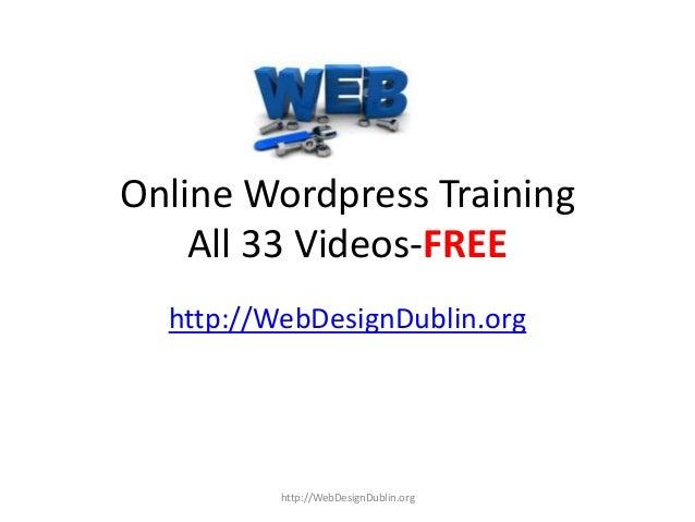Online Wordpress TrainingAll 33 Videos-FREEhttp://WebDesignDublin.orghttp://WebDesignDublin.org