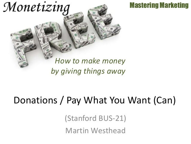 (Stanford BUS-21) Martin Westhead Mastering Marketing Donations / Pay What You Want (Can) How to make money by giving thin...