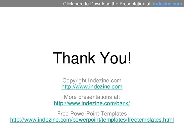 Click here to Download the Presentation at: indezine.com                Thank You!                   Copyright Indezine.co...