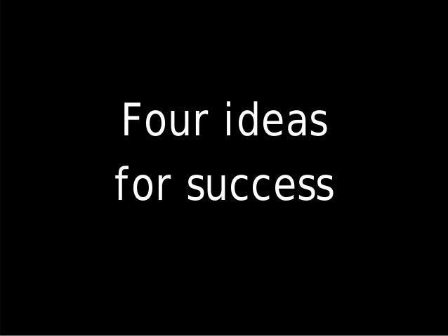 Four ideas for success