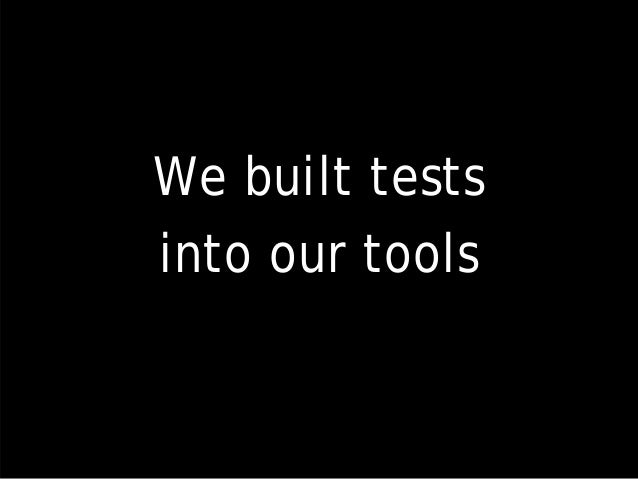 We built tests into our tools