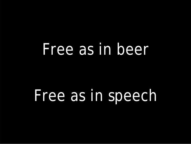 Free as in beer Free as in speech