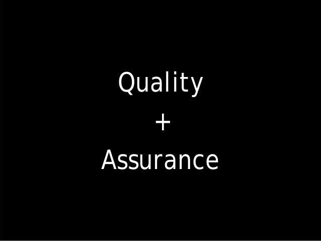 Quality + Assurance