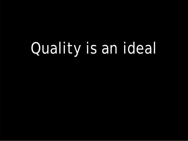 Quality is an ideal