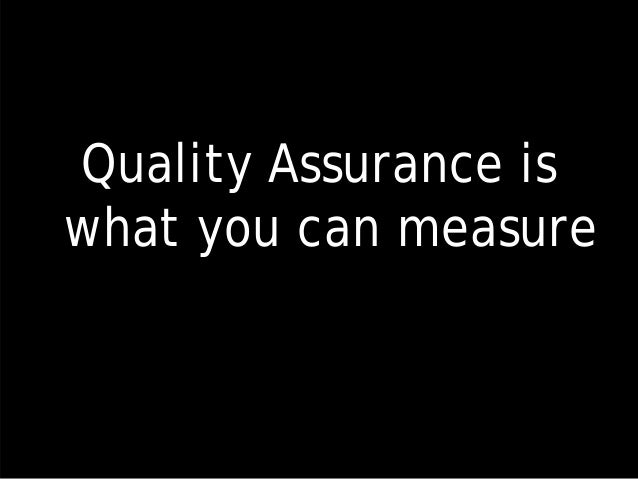 Quality Assurance is what you can measure
