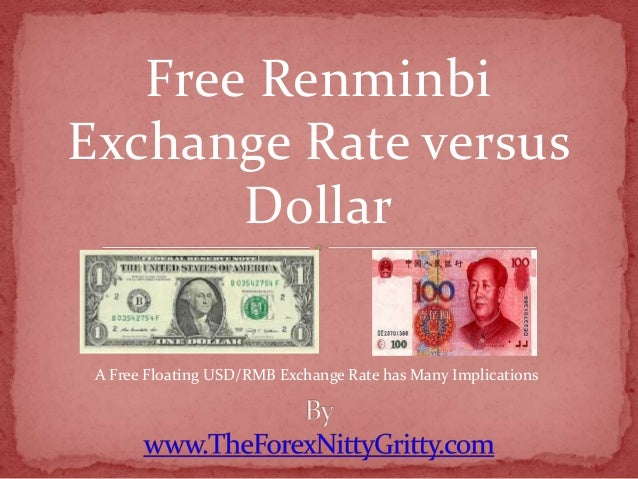 Free Renminbi Exchange Rate versus Dollar A Free Floating USD/RMB Exchange Rate has Many Implications