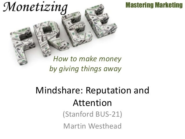 (Stanford BUS-21) Martin Westhead Mastering Marketing Mindshare: Reputation and Attention How to make money by giving thin...