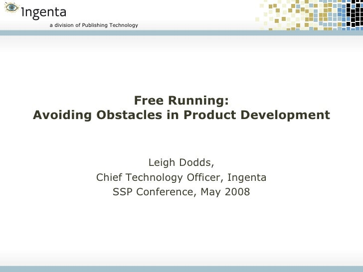 Free Running: Avoiding Obstacles in Product Development Leigh Dodds, Chief Technology Officer, Ingenta SSP Conference, May...