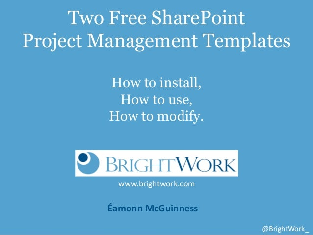 Two Free SharePointProject Management Templates         How to install,          How to use,         How to modify.       ...