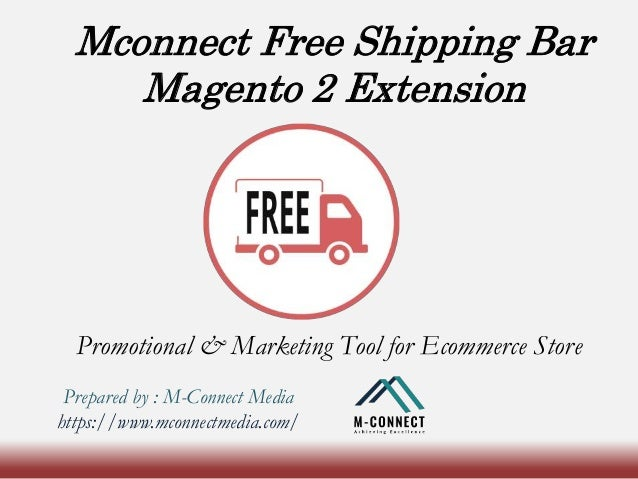 Mconnect Free Shipping Bar Magento 2 Extension Promotional & Marketing Tool for Ecommerce Store Prepared by : M-Connect Me...