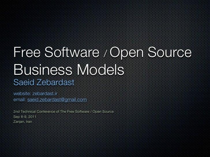 Free Software / Open SourceBusiness ModelsSaeid Zebardastwebsite: zebardast.iremail: saeid.zebardast@gmail.com2nd Technica...