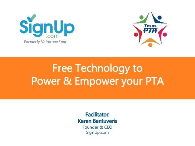 @SignUp.com SignUp.com/TXPTA Free Technology to Power & Empower your PTA Facilitator: Karen Bantuveris Founder & CEO SignU...