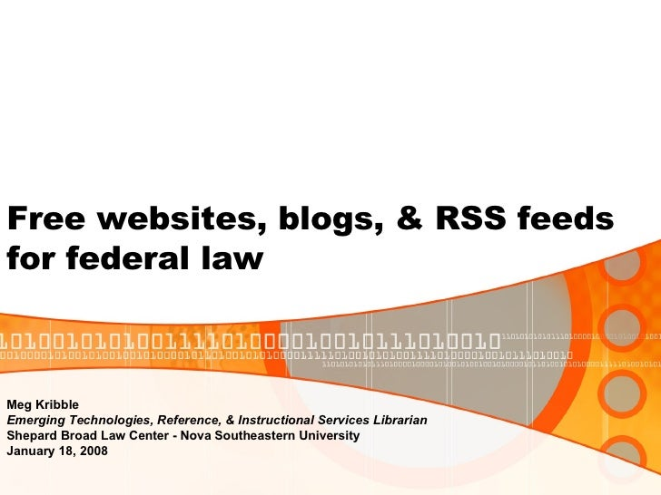 Free websites, blogs, & RSS feeds  for federal law Meg Kribble Emerging Technologies, Reference, & Instructional Services ...