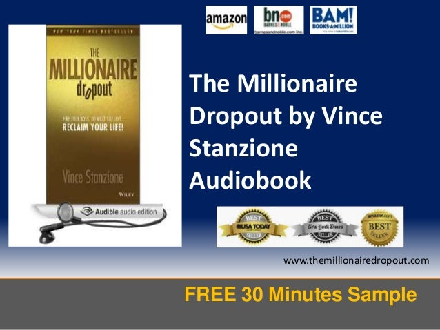 FREE 30 Minutes Sample www.themillionairedropout.com The Millionaire Dropout by Vince Stanzione Audiobook