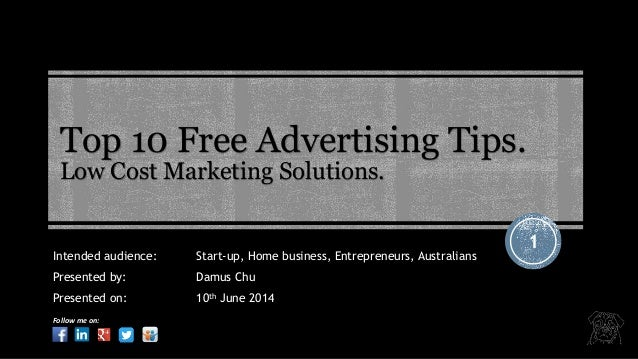 Top 10 Free Advertising Tips. Low Cost Marketing Solutions. 1 Intended audience: Start-up, Home business, Entrepreneurs, A...