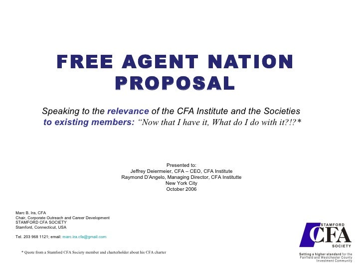 """FREE AGENT NATION PROPOSAL Speaking to the  relevance  of the CFA Institute and the Societies to existing members:  """"Now t..."""
