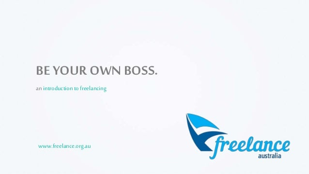 BE YOUR OWNBOSS. an introductionto freelancing www.freelance.org.au