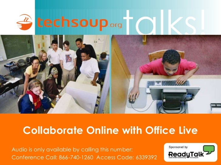 Collaborate Online with Office Live Audio is only available by calling this number: Conference Call: 866-740-1260  Access ...