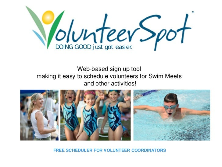 ™          DOING GOOD just got easier.                  Web-based sign up tool making it easy to schedule volunteers for S...