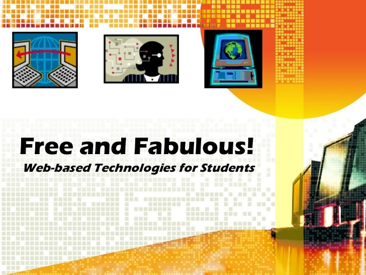 Free and Fabulous! Web-based Technologies for Students