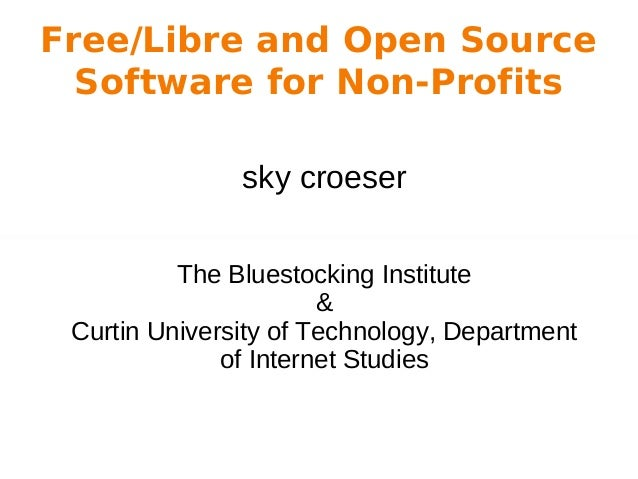 Free/Libre and Open Source Software for Non-Profits sky croeser The Bluestocking Institute & Curtin University of Technolo...