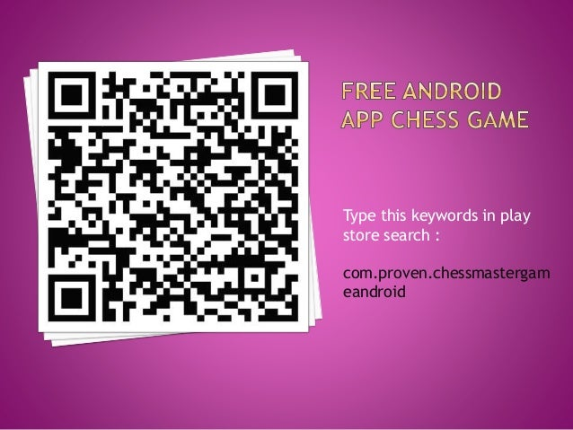 Type this keywords in play store search : com.proven.chessmastergam eandroid