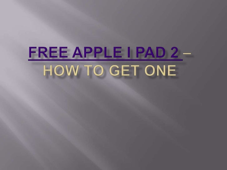Free Apple I pad 2 –How to get one<br />