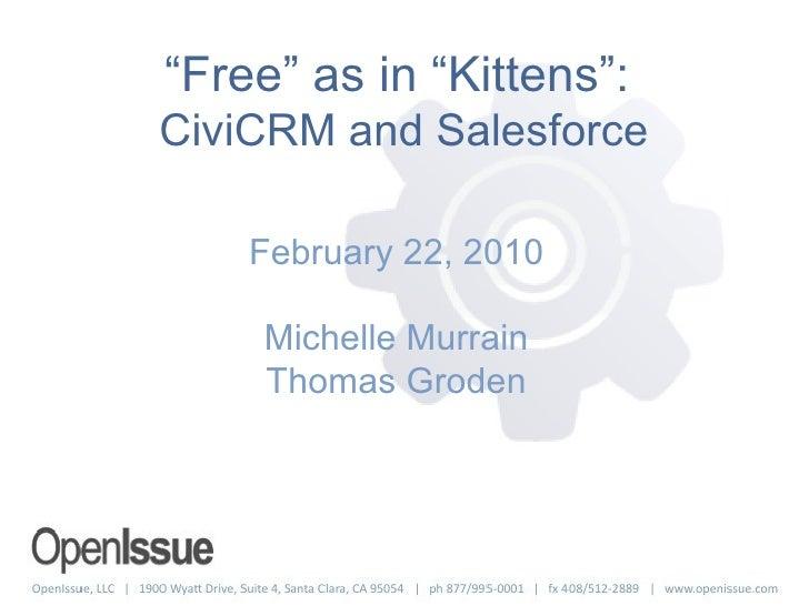 """ Free"" as in ""Kittens"":  CiviCRM and Salesforce <ul><li>February 22, 2010 </li></ul><ul><li>Michelle Murrain </li></ul><u..."