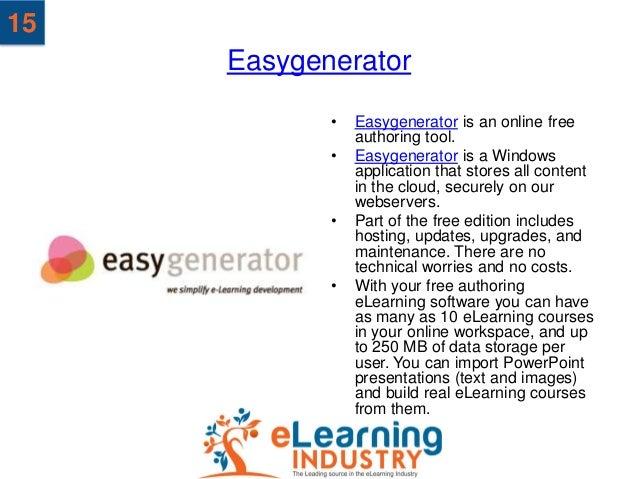 15     Easygenerator            •   Easygenerator is an online free                authoring tool.            •   Easygene...