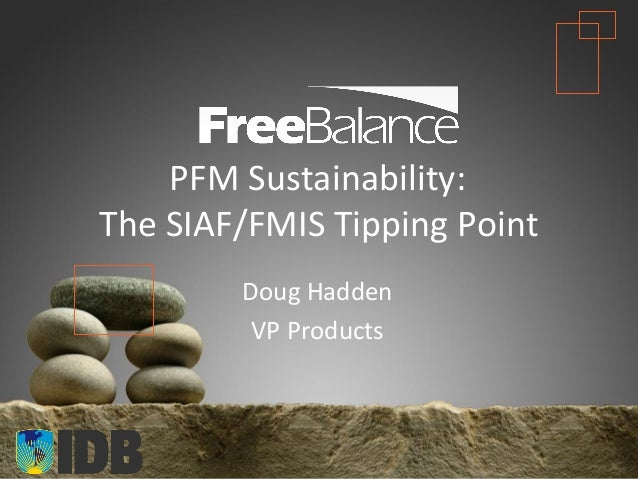 Version 7 section• brief discussionPFM Sustainability:The SIAF/FMIS Tipping PointDoug HaddenVP Products