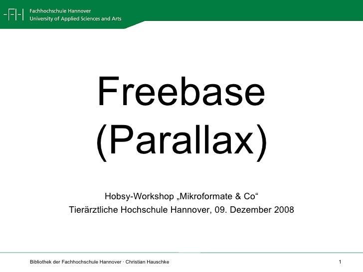 """Freebase (Parallax) Hobsy-Workshop """"Mikroformate & Co"""" Tierärztliche Hochschule Hannover, 09. Dezember 2008"""