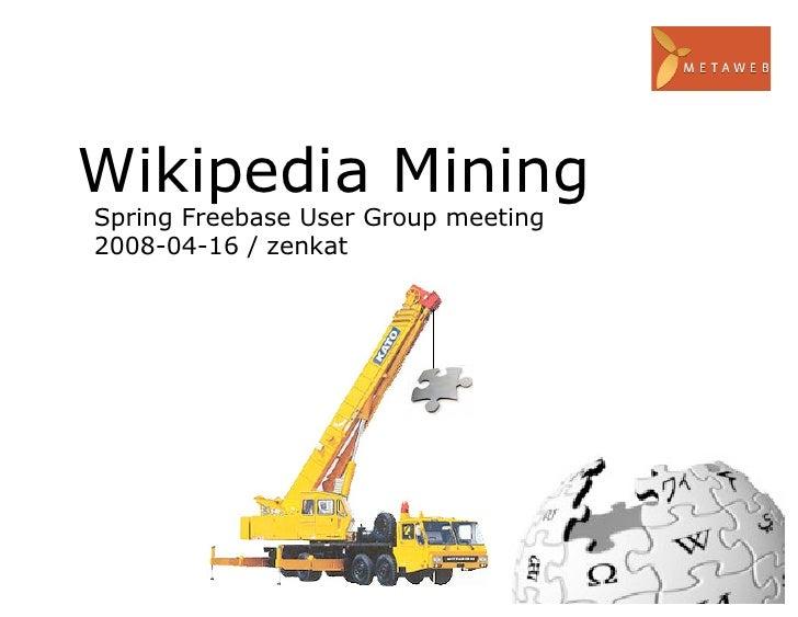 Wikipedia Mining Spring Freebase User Group meeting 2008-04-16 / zenkat