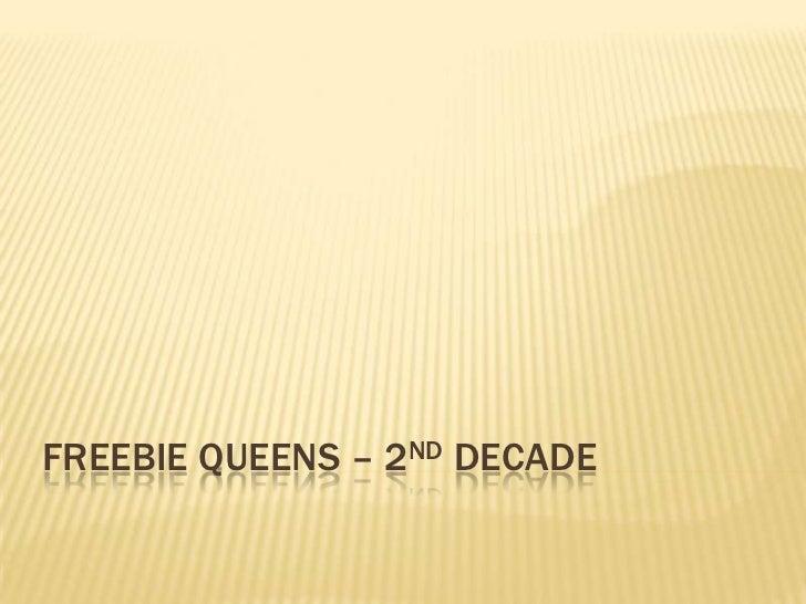 Freebie Queens – 2nd Decade<br />