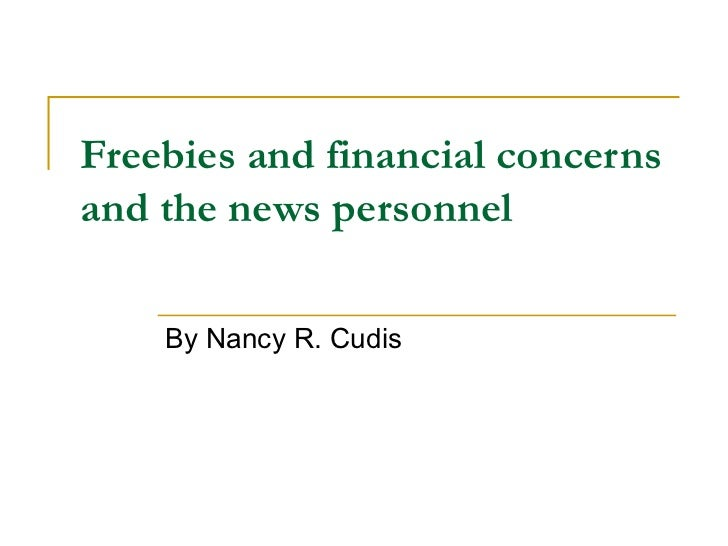 Freebies and financial concernsand the news personnel    By Nancy R. Cudis