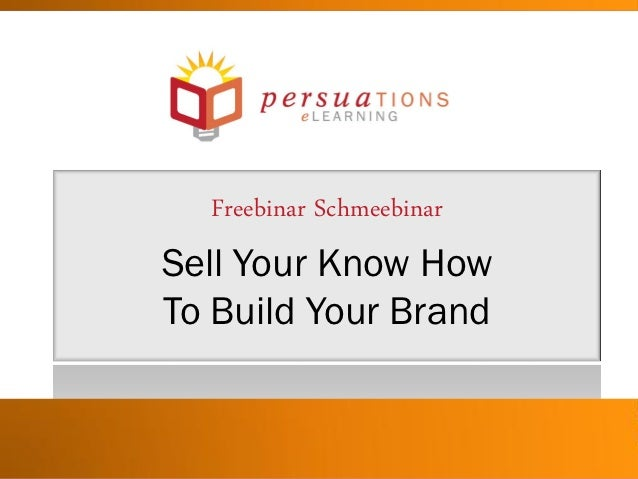 Freebinar SchmeebinarSell Your Know HowTo Build Your Brand