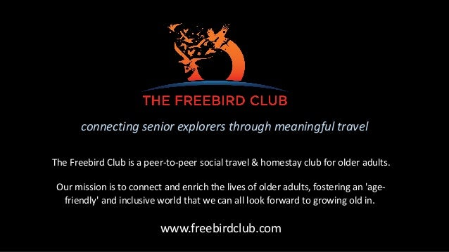 connecting senior explorers through meaningful travel The Freebird Club is a peer-to-peer social travel & homestay club fo...
