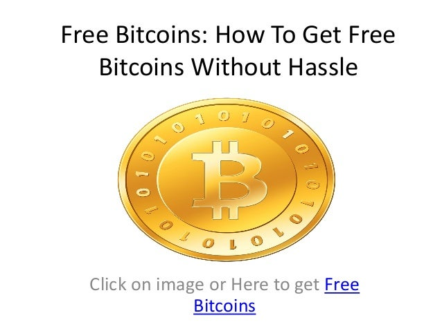 Free Bitcoins: How To Get Free Bitcoins Without Hassle  Click on image or Here to get Free Bitcoins