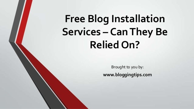 Free Blog Installation Services – CanThey Be Relied On? Brought to you by: www.bloggingtips.com
