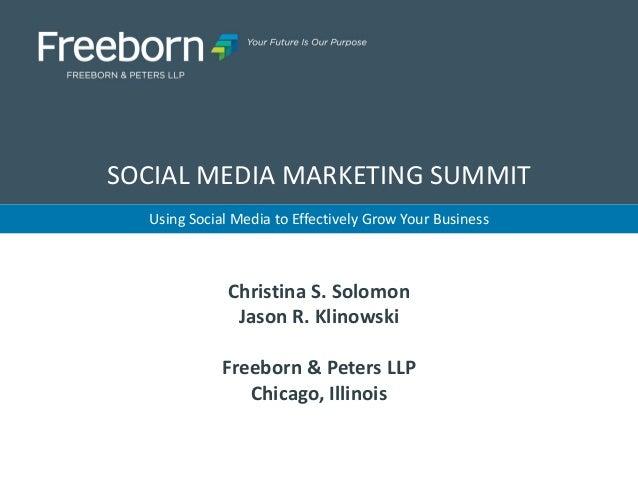 Using Social Media to Effectively Grow Your Business  SOCIAL MEDIA MARKETING SUMMIT  Christina S. Solomon  Jason R. Klinow...