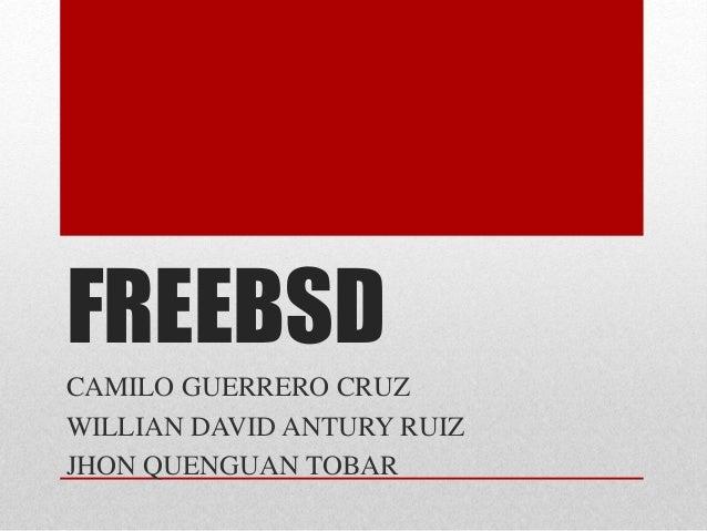 FREEBSD CAMILO GUERRERO CRUZ WILLIAN DAVID ANTURY RUIZ JHON QUENGUAN TOBAR