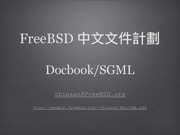 FreeBSD       Docbook/SGML          chinsan@FreeBSD.org   http://people.freebsd.org/~chinsan/doc/fdp.pdf