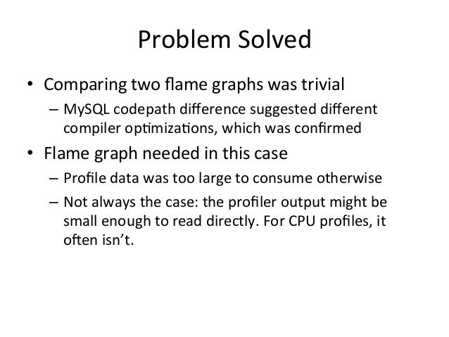 Flame  Graphs:  Presenta=on  • All  threads  can  be  shown  in  the  same  graph  – So  can  mul=ple  distributed  system...