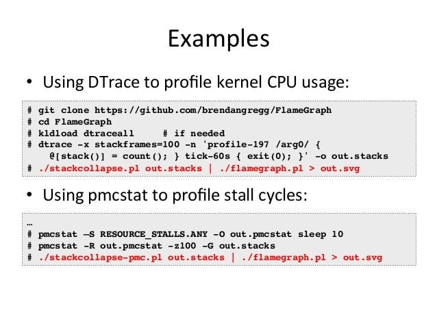 Step  1.  Profile  Stacks  • FreeBSD  data  sources:  – DTrace  stack()  or  ustack()  – pmcstat  -‐G  stacks  – Applica=...