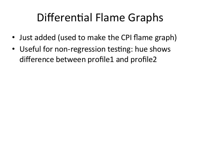 Other  Implementa=ons/Uses  • See  hup://www.brendangregg.com/flamegraphs.html#Updates  • Some  use  applica=on  profile  ...