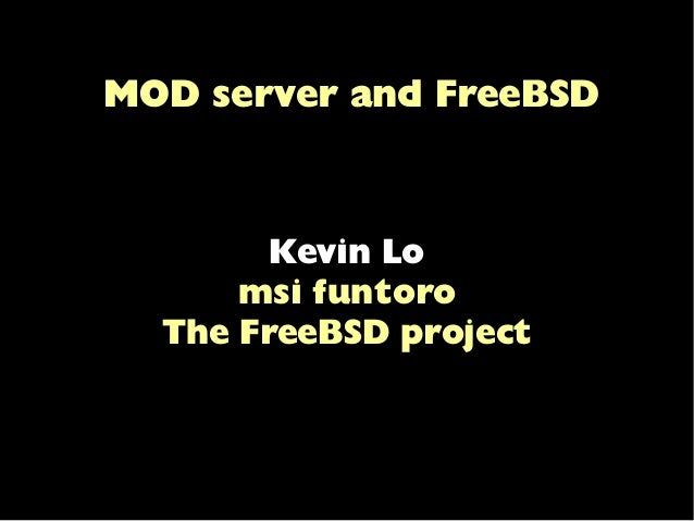 MOD server and FreeBSD Kevin Lo msi funtoro The FreeBSD project