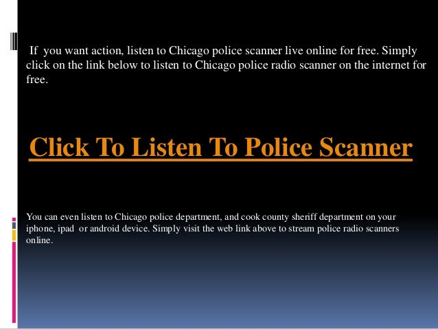 Click To Listen To Police ScannerIf you want action, listen to Chicago police scanner live online for free. Simplyclick on...