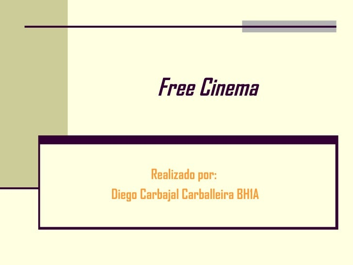 Free Cinema Realizado por:  Diego Carbajal Carballeira BH1A
