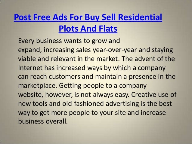 Post Free Ads For Buy Sell Residential Plots And Flats Every business wants to grow and expand, increasing sales year-over...