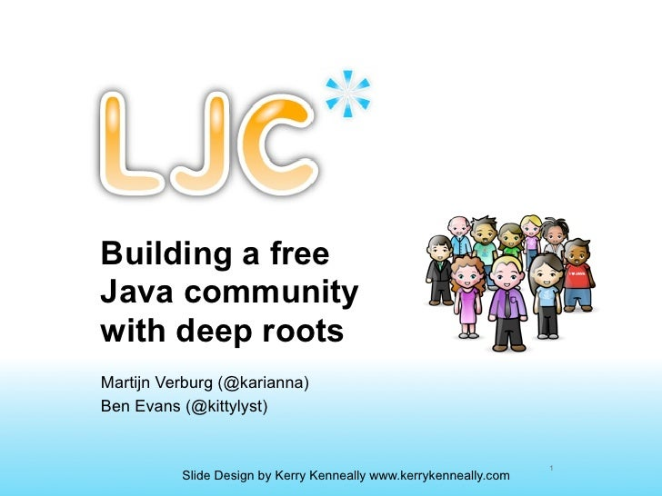 Building a freeJava communitywith deep rootsMartijn Verburg (@karianna)Ben Evans (@kittylyst)                             ...