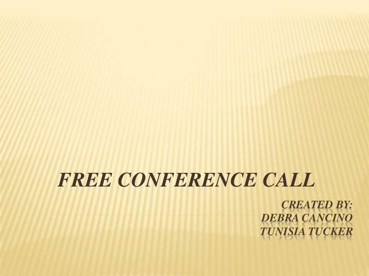 Created by: Debra cancinotunisia tucker<br />FREE CONFERENCE CALL <br />